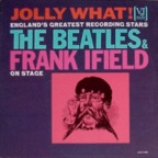 Beatles - Jolly What! England's Greatest Recording Stars The Beatles & Frank Ifield On Stage