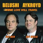 Belushi Aykroyd - Have Love Will Travel