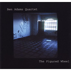Ben Adams Quartet - The Figured Wheel