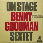 "Benny Goodman And His Sextet - On Stage With Benny Goodman And His Sextet · Recorded ""Live"" In Copenhagen"