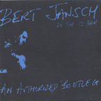 Bert Jansch - Live At The 12 Bar · An Authorised Bootleg