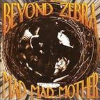 Beyond Zebra - Mad Mad Mother