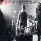 B.G.K. - A Dutch Feast... The Complete Works Of Balthasar Gerards Kommando