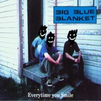 Big Blue Blanket - Everytime You Smile