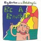 Big Brother & The Holding Company - Be A Brother