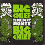 Big Chief - Time, Dirt, Money.