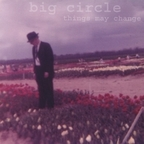 Big Circle - Things May Change