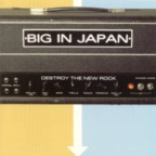 Big In Japan (US) - Destroy The New Rock
