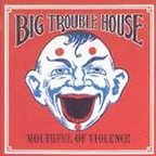 Big Trouble House - Mouthful Of Violence