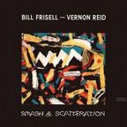 Bill Frisell · Vernon Reid - Smash & Scatteration