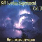 Bill Lordan Experiment - Vol. II · Here Comes The Storm