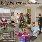 Billy Belzer - You Shouldn't Have