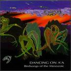 Birdsongs Of The Mesozoic - Dancing On A'A