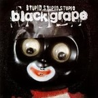 Black Grape - Stupid Stupid Stupid