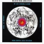 Black Oak Arkansas - If An Angel Came To See You, Would You Make Her Feel At Home?