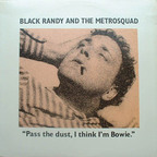 Black Randy & Metrosquad - Pass The Dust, I Think I'm Bowie