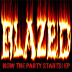 Blazed - Now The Party Starts! e.p.