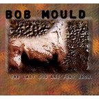 Bob Mould - The Last Dog And Pony Show.