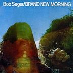Bob Seger - Brand New Morning