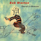 Bob Weston - There's A Heaven