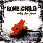Bomb Child - ...Nothing Lasts Forever