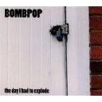 Bombpop - The Day I Had To Explode