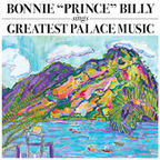 Bonnie Prince Billy - Bonnie 'Prince' Billy Sings Greatest Palace Music