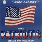 Born Against - Nine Patriotic Hymns For Children