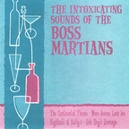 Boss Martians - The Intoxicating Sounds Of The Boss Martians