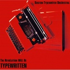 Boston Typewriter Orchestra - The Revolution Will Be Typewritten