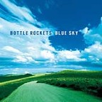 Bottle Rockets - Blue Sky