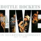 Bottle Rockets - Live In Heilbronn / Germany · July 17, 2005