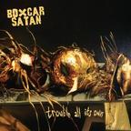 Boxcar Satan - Trouble All It's Own
