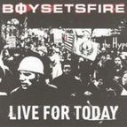 Boy Sets Fire - Live For Today