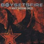 Boy Sets Fire - White Wedding Dress
