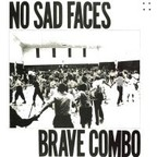 Brave Combo - No Sad Faces