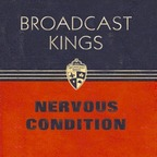 Broadcast Kings - Nervous Condition