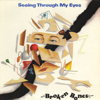 Broken Bones - Seeing Through My Eyes