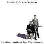 Bruce & Jamie Watson - Another Anthem For The Damned