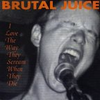 Brutal Juice - I Love The Way They Scream When They Die