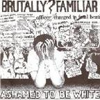 Brutally Familiar - Ashamed To Be White