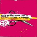 Bullet Train To Vegas - We Put Scissors Where Our Mouths Are