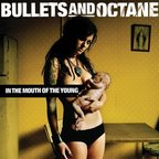 Bullets And Octane - In The Mouth Of The Young