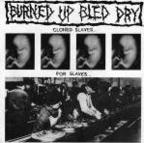 Burned Up Bled Dry - Cloned Slaves... For Slaves...