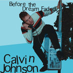 Calvin Johnson - Before The Dream Faded...