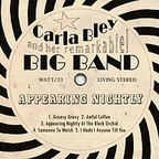 Carla Bley And Her Remarkable! Big Band - Appearing Nightly