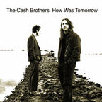 Cash Brothers - How Was Tomorrow