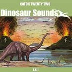Catch 22 (US) - Dinosaur Sounds