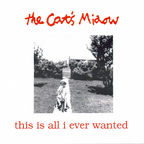 Cat's Miaow - This Is All I Ever Wanted