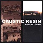 Caustic Resin - Keep On Truckin'